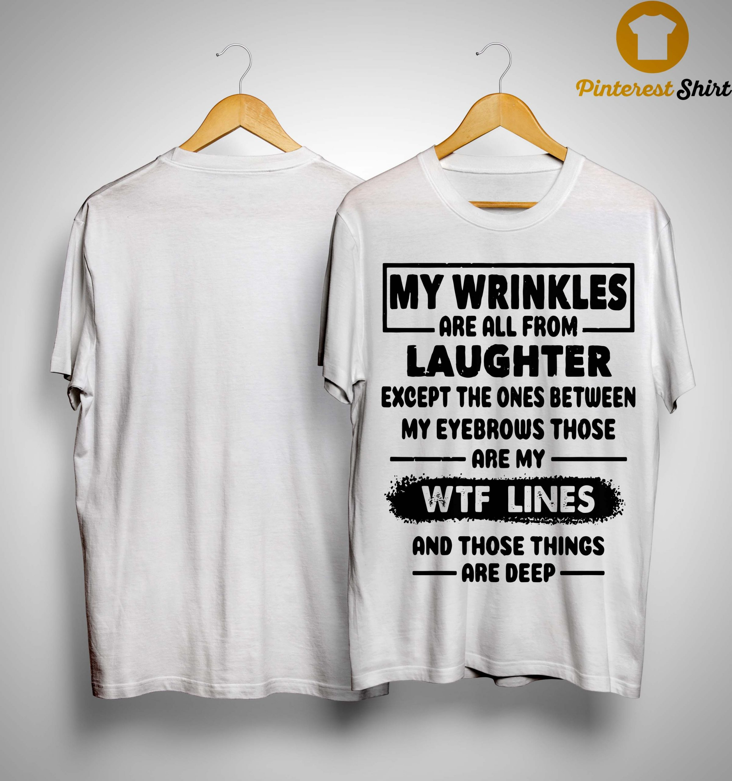 My Wrinkles Are All From Laughter Except The Ones Shirt