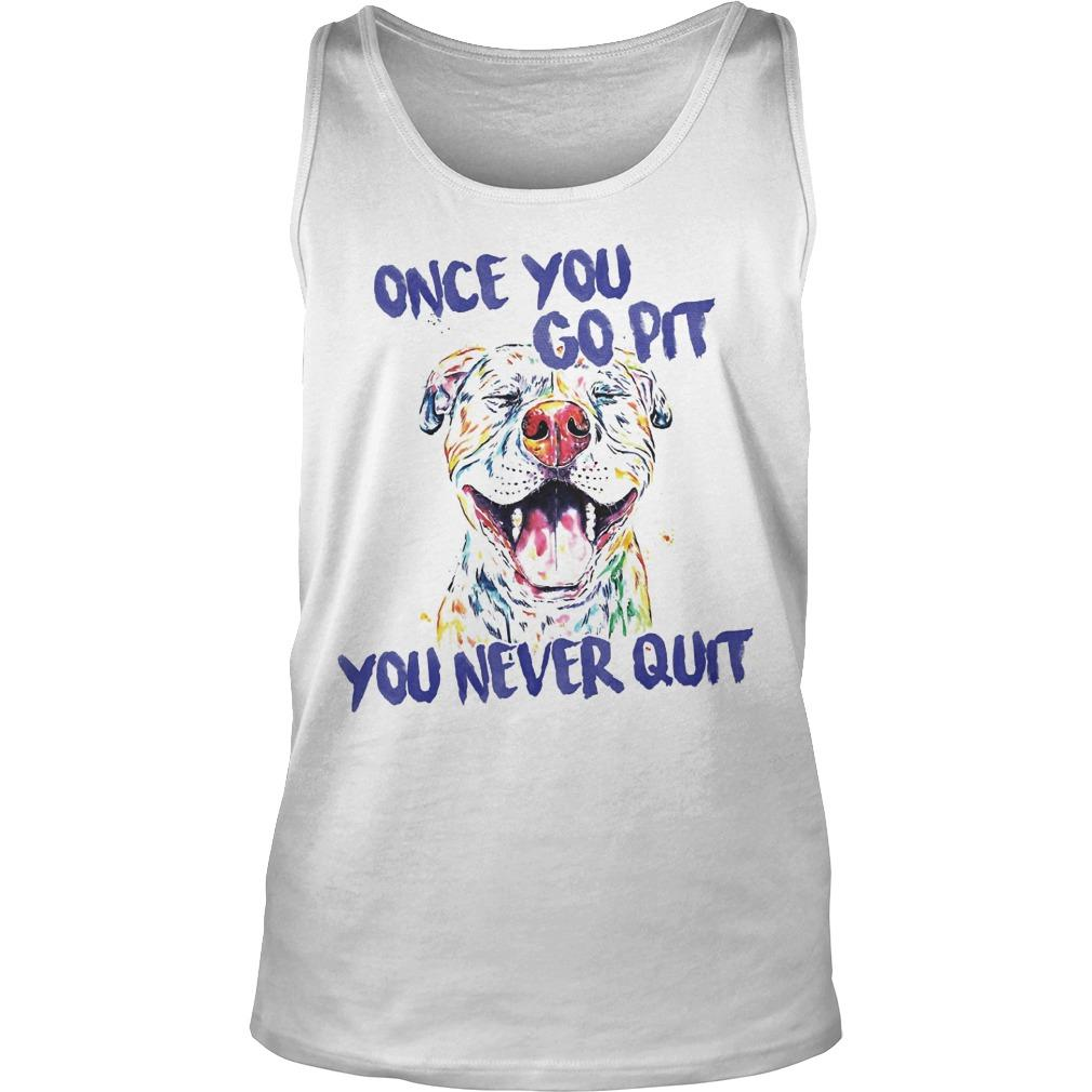 Once You Go Pit You Never Quit Tank Top