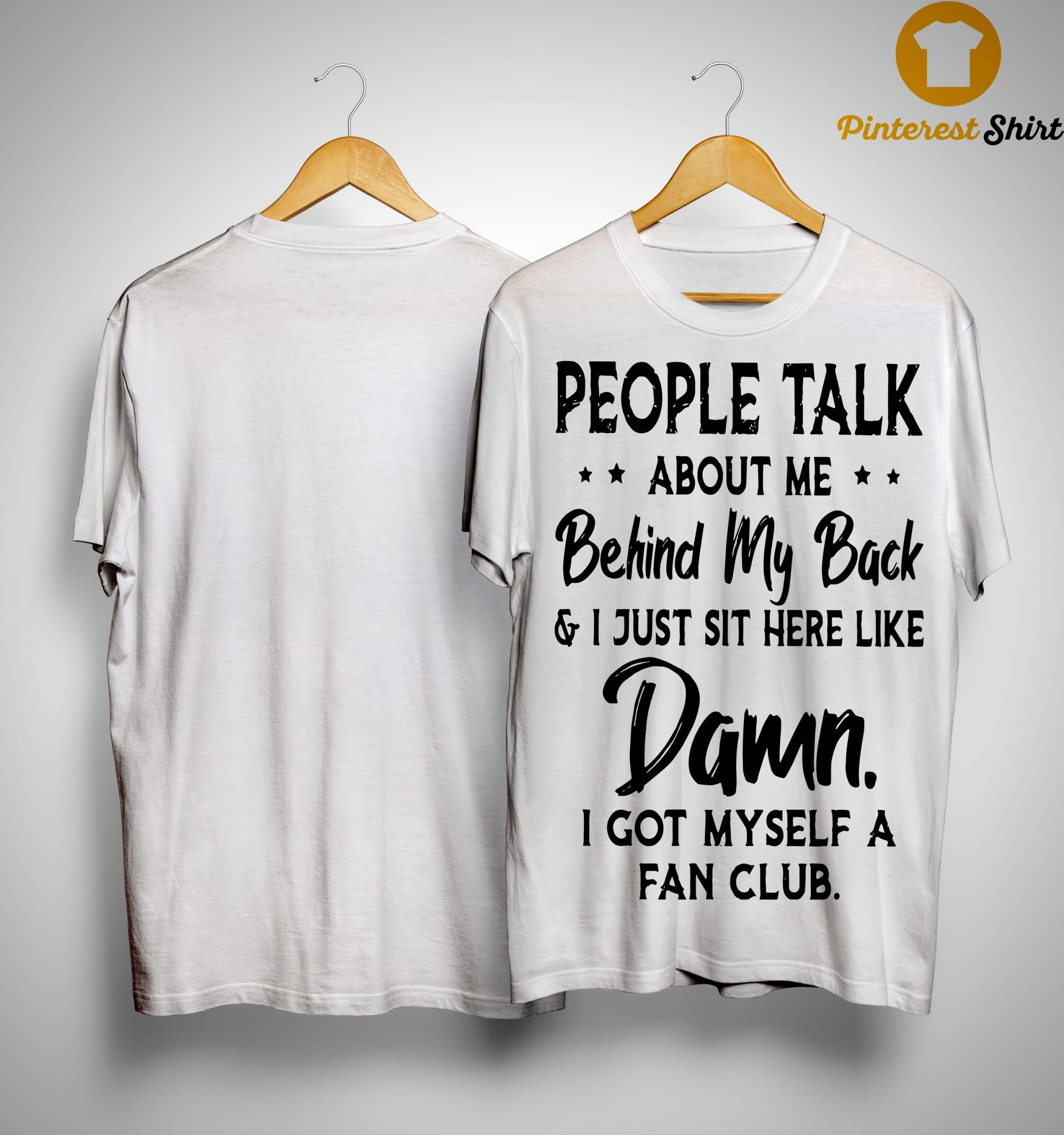 People Talk About Me Behind My Back And I Just Sit Here Shirt