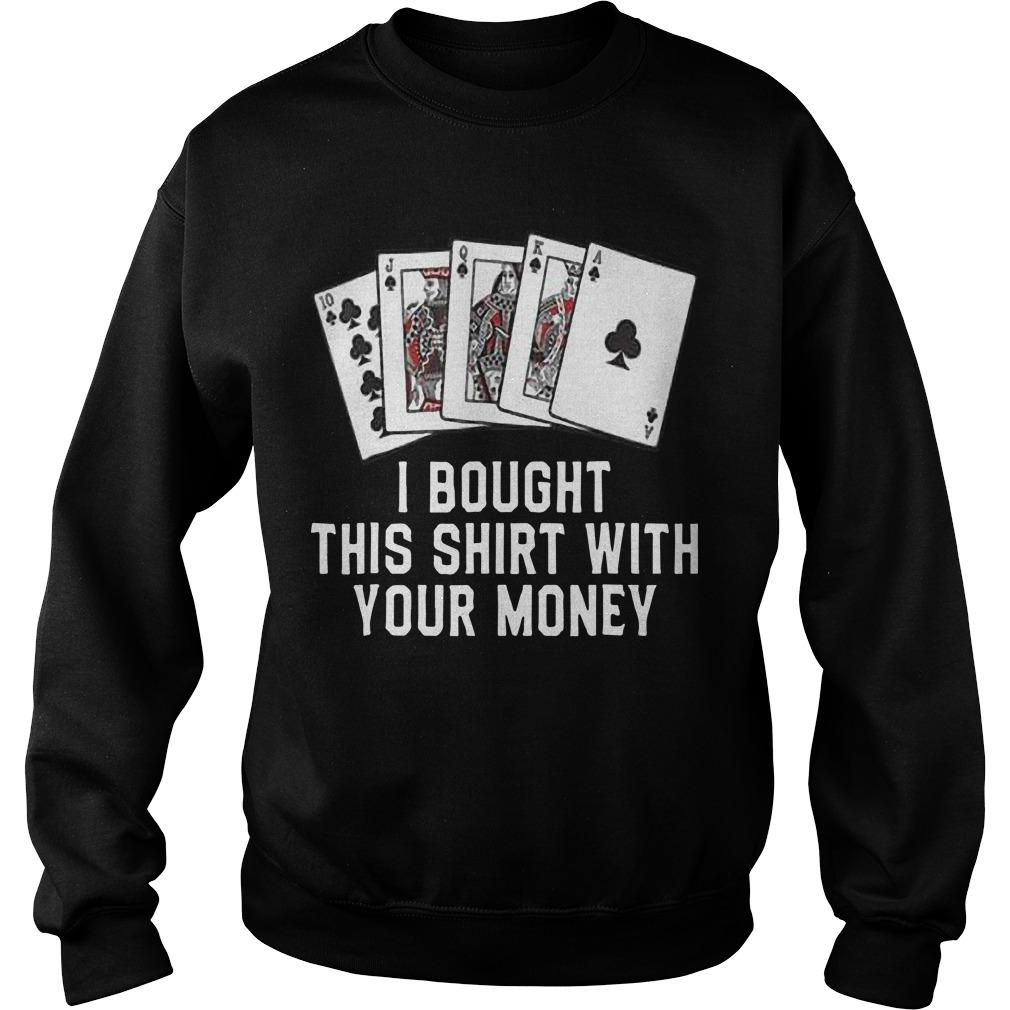Poker I Bought This With Your Money Sweater
