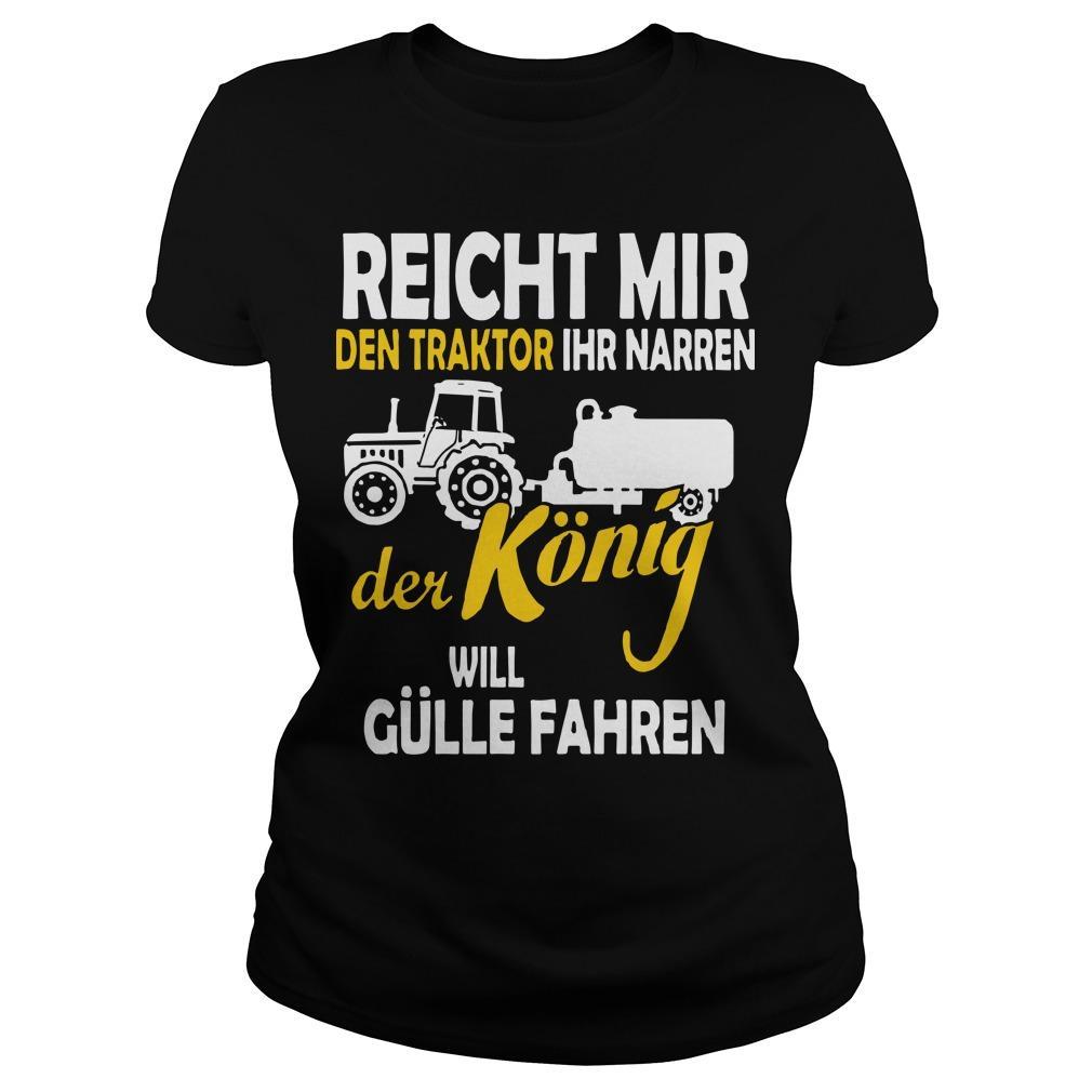 Reicht Mir Den Traktor Ihr Narren Der König Will Gülle Fahren Longsleeve