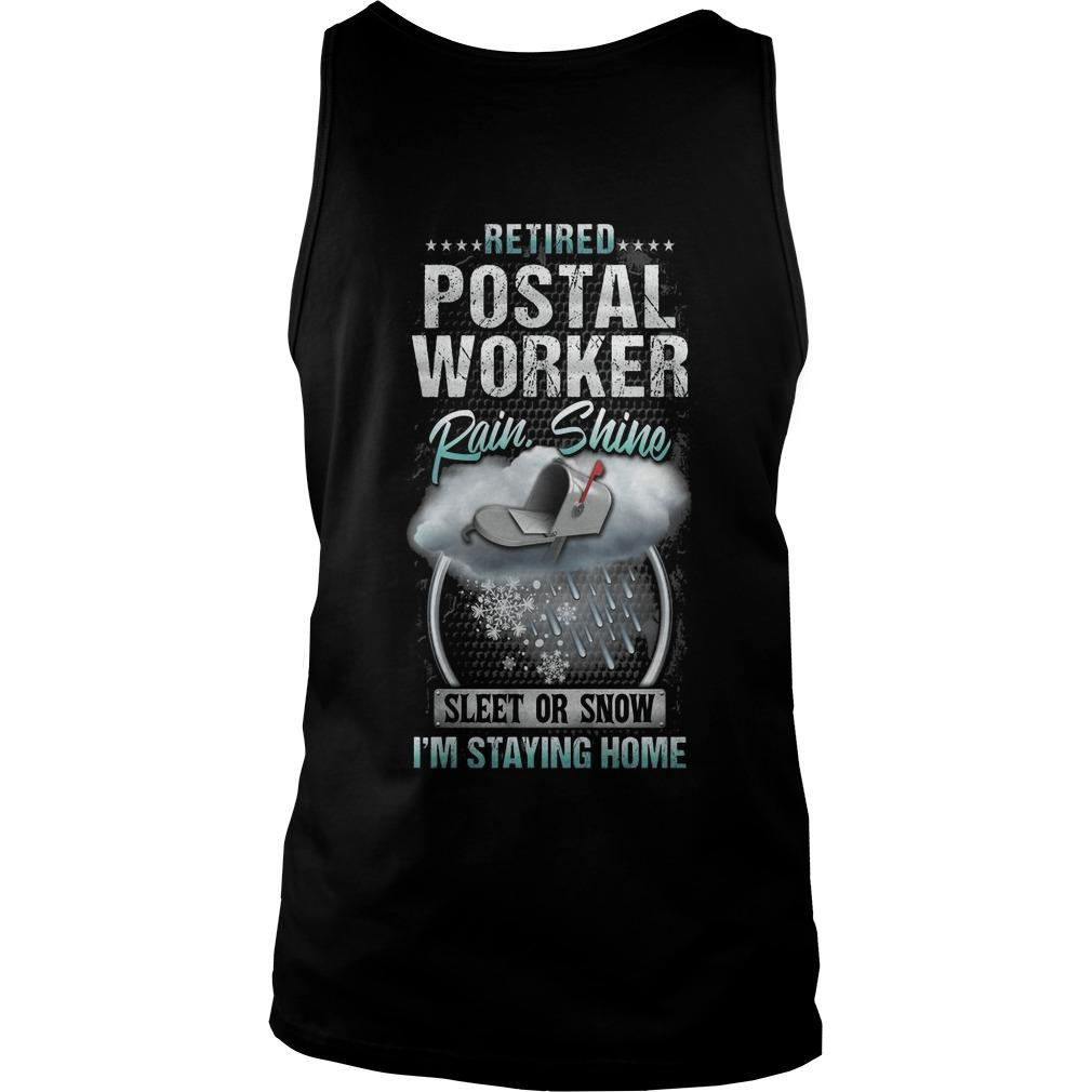 Retired Postal Worker Rain Shine Sleet Or Snow I'm Staying Home Tank Top