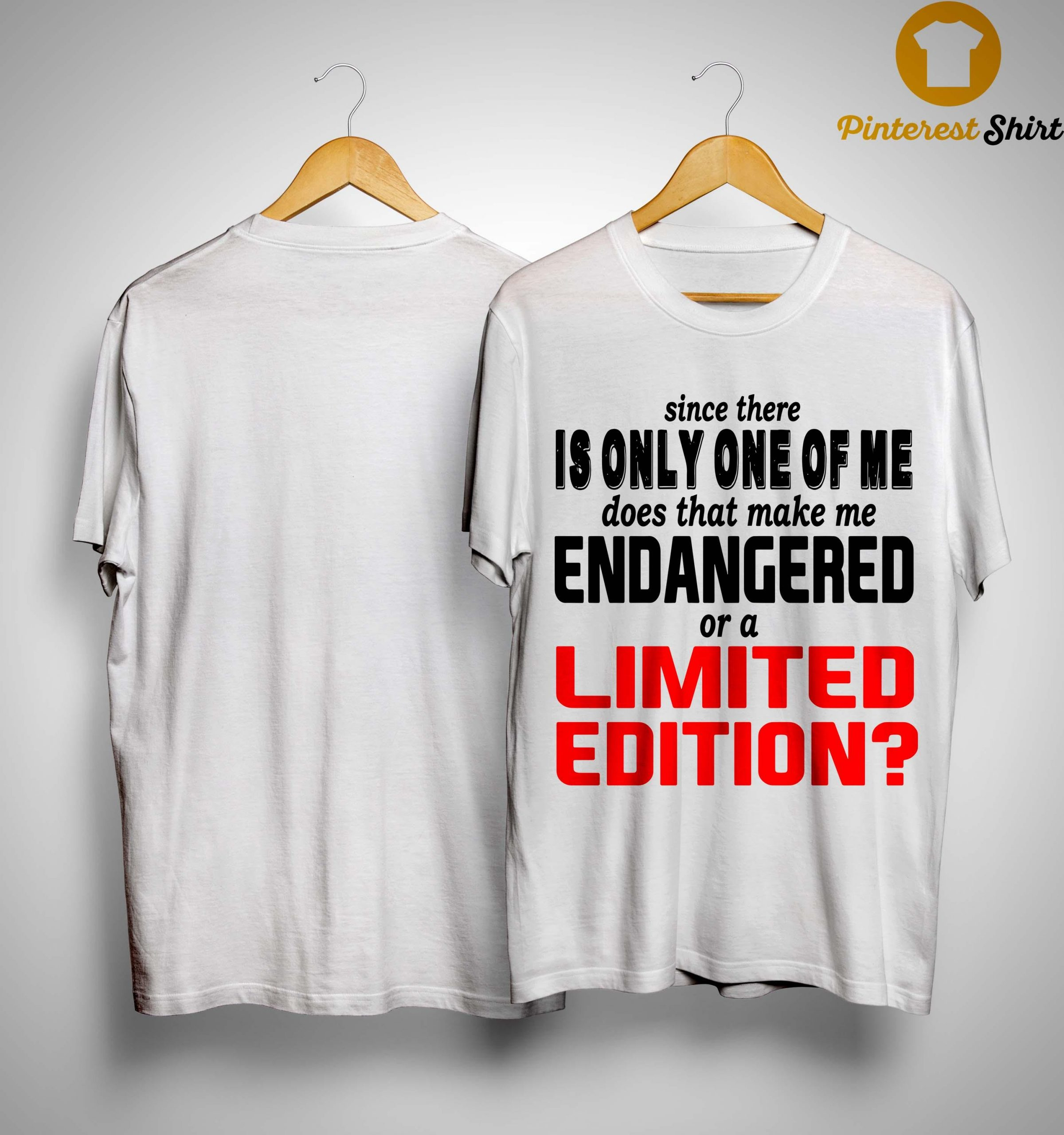Since There Is Only One Of Me Does That Make Me Endangered Shirt