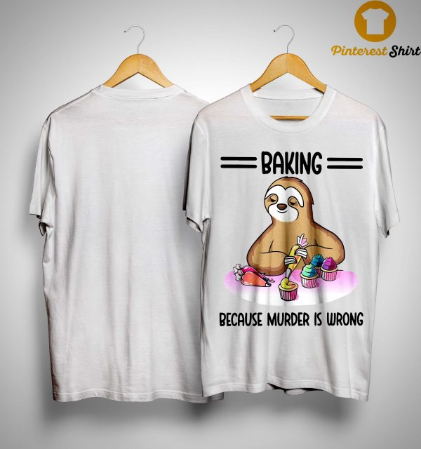 Sloth Baking Because Murder Is Wrong Shirt