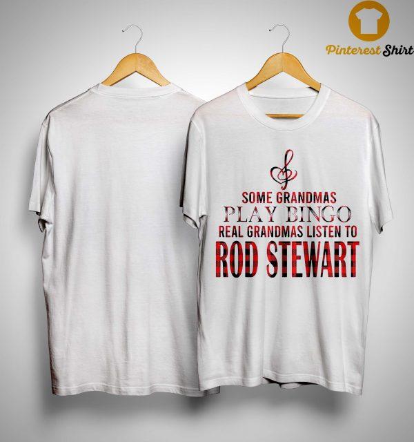 Some Grandmas Play Bingo Real Grandmas Listen To Rod Stewart Shirt