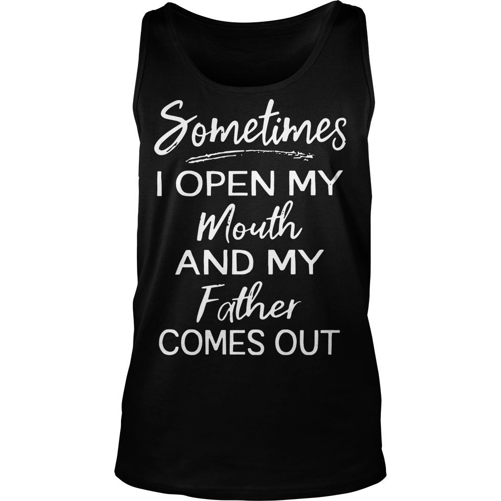 Sometimes I Open My Mouth And My Father Comes Out Tank Top