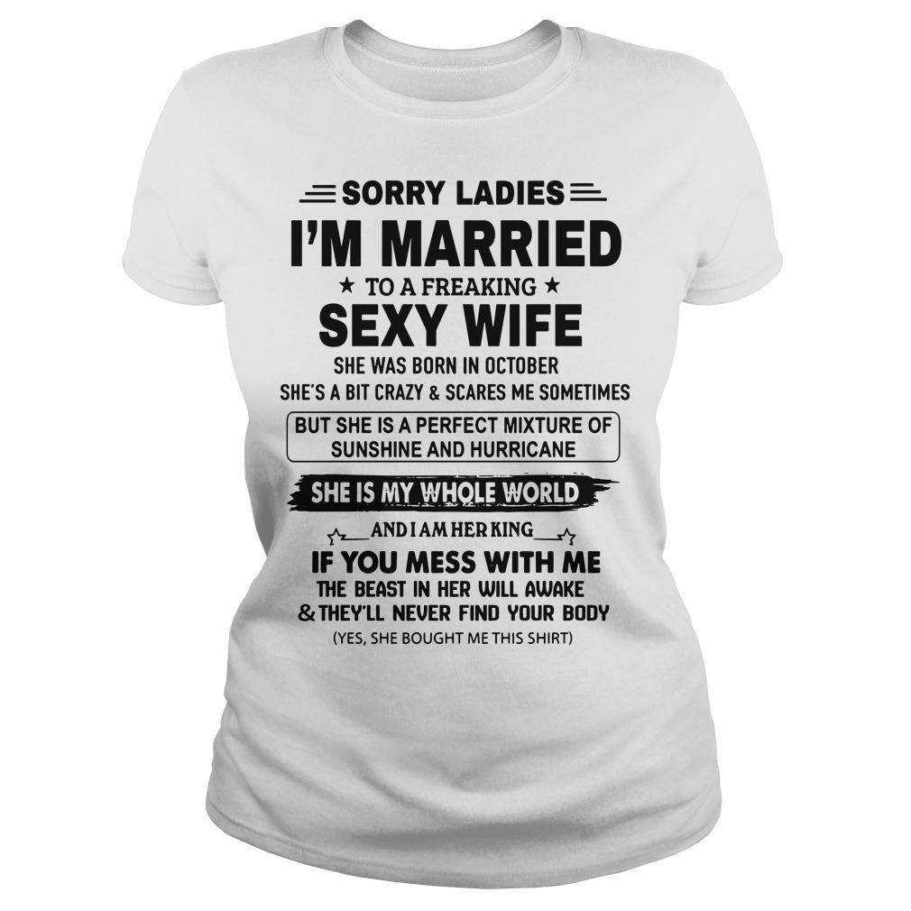 Sorry Ladies I'm Married To A Freaking Sexy Wife Born In October Longsleeve