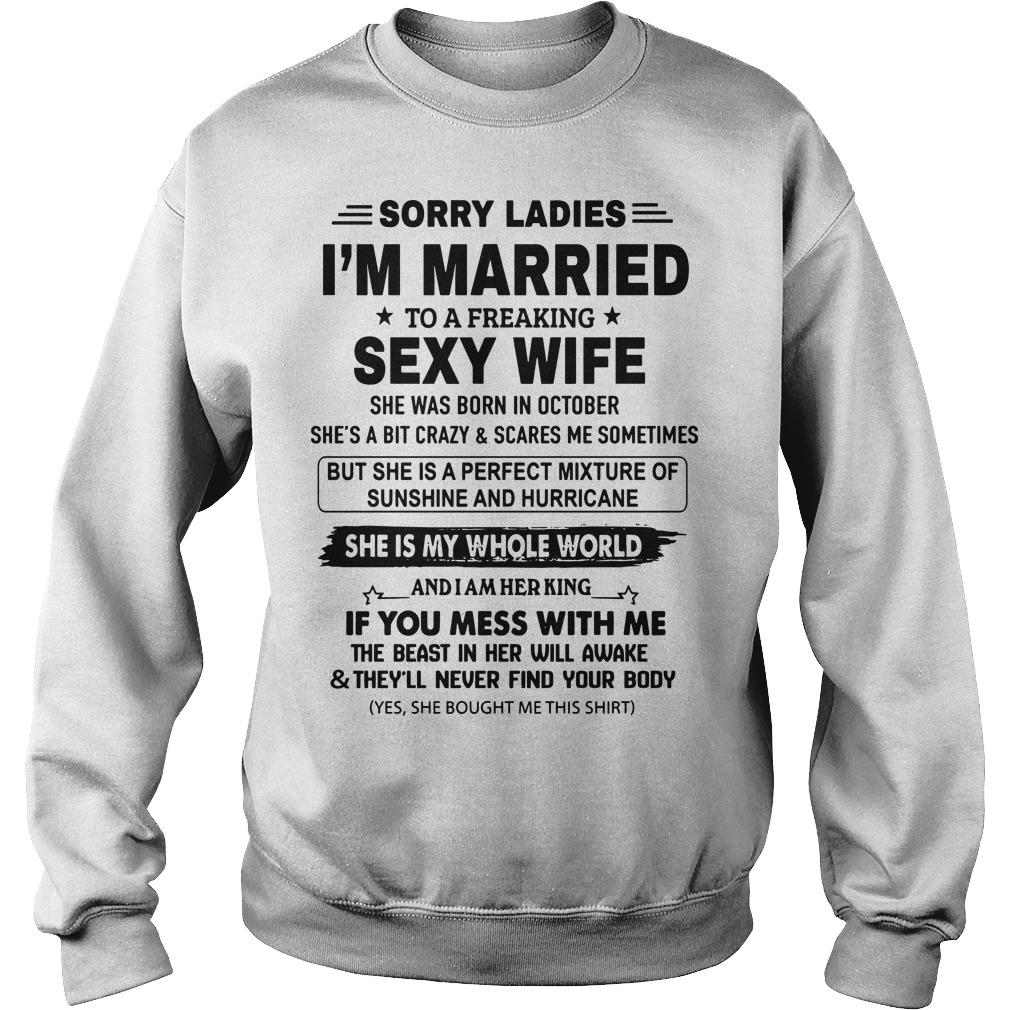 Sorry Ladies I'm Married To A Freaking Sexy Wife Born In October Sweater
