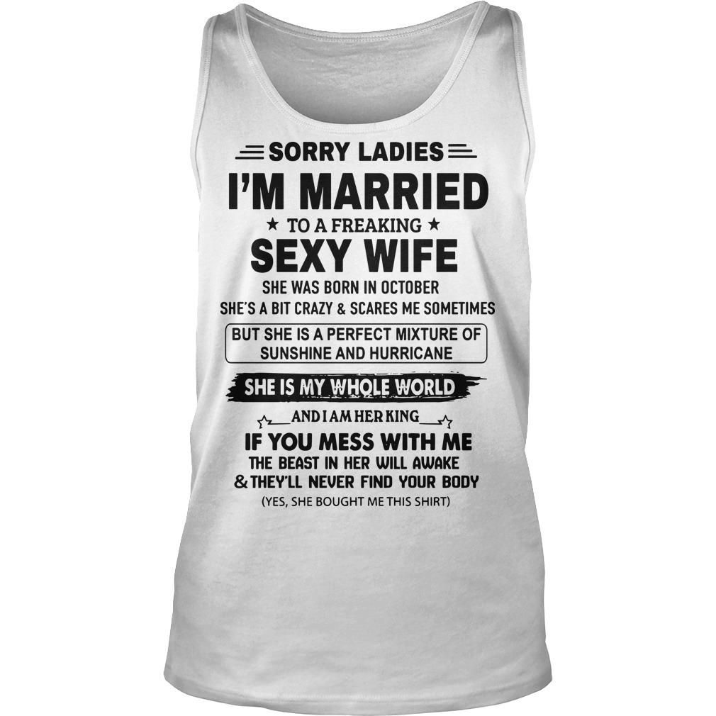 Sorry Ladies I'm Married To A Freaking Sexy Wife Born In October Tank Top