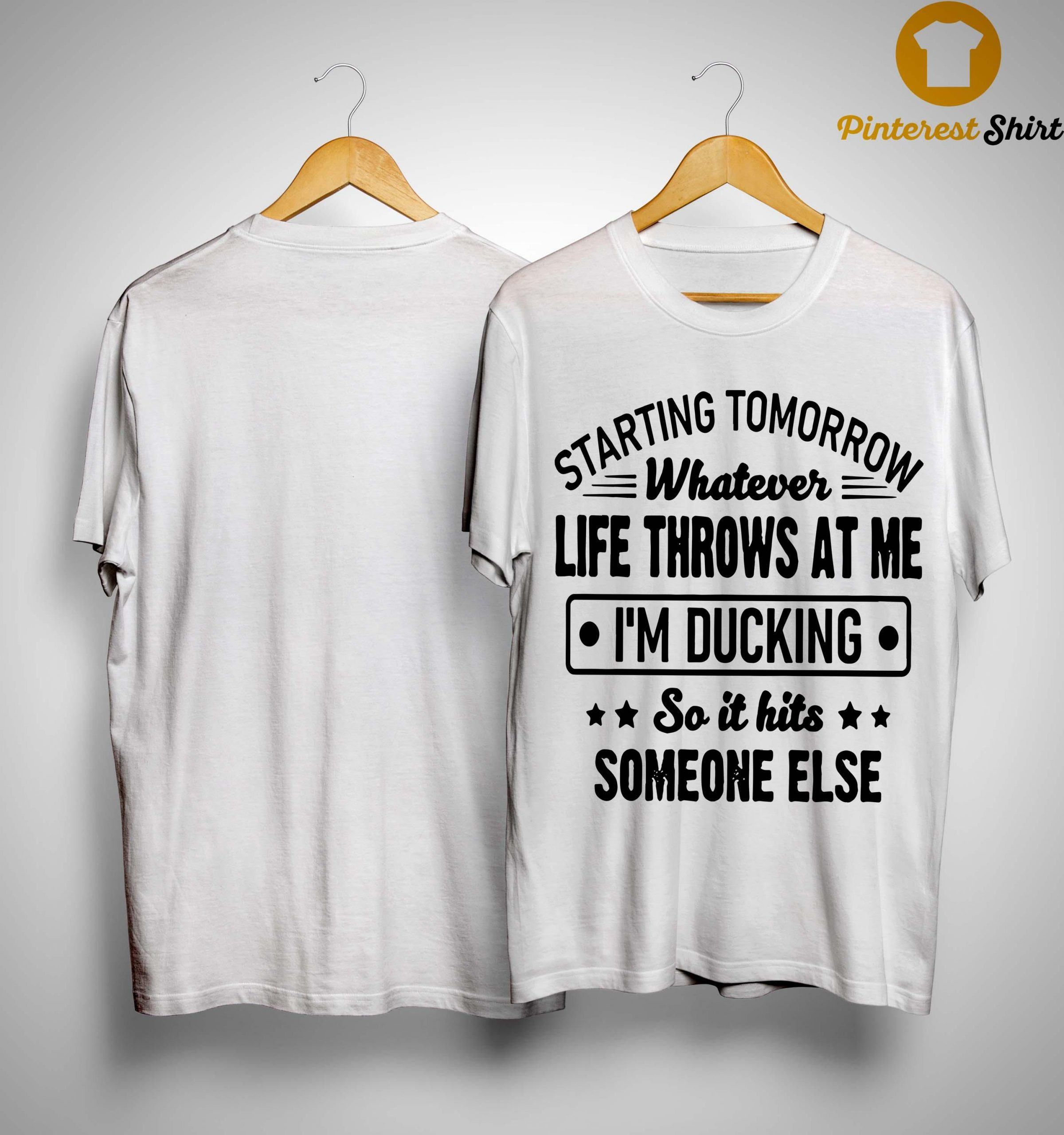 Starting Tomorrow Whatever Life Throws At Me I'm Ducking Shirt