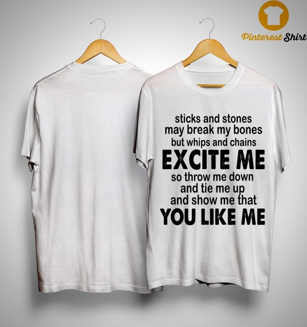 Sticks And Stones May Break My Bones But Whips And Chains Excite Me Shirt