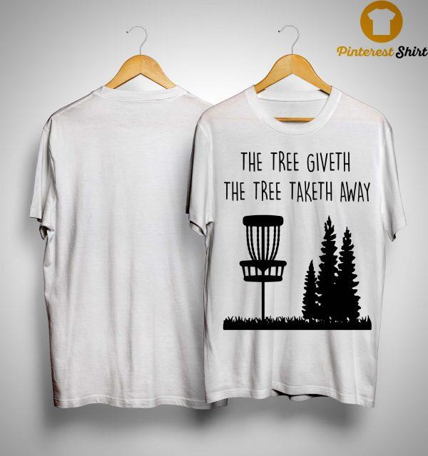 The Three Giveth The Tree Taketh Away Shirt