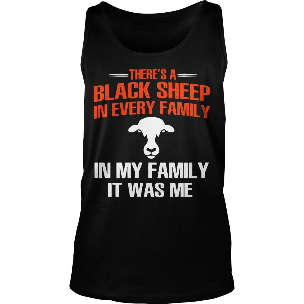 There's A Black Sheep In Every Family In My Family It Was Me Tank Top