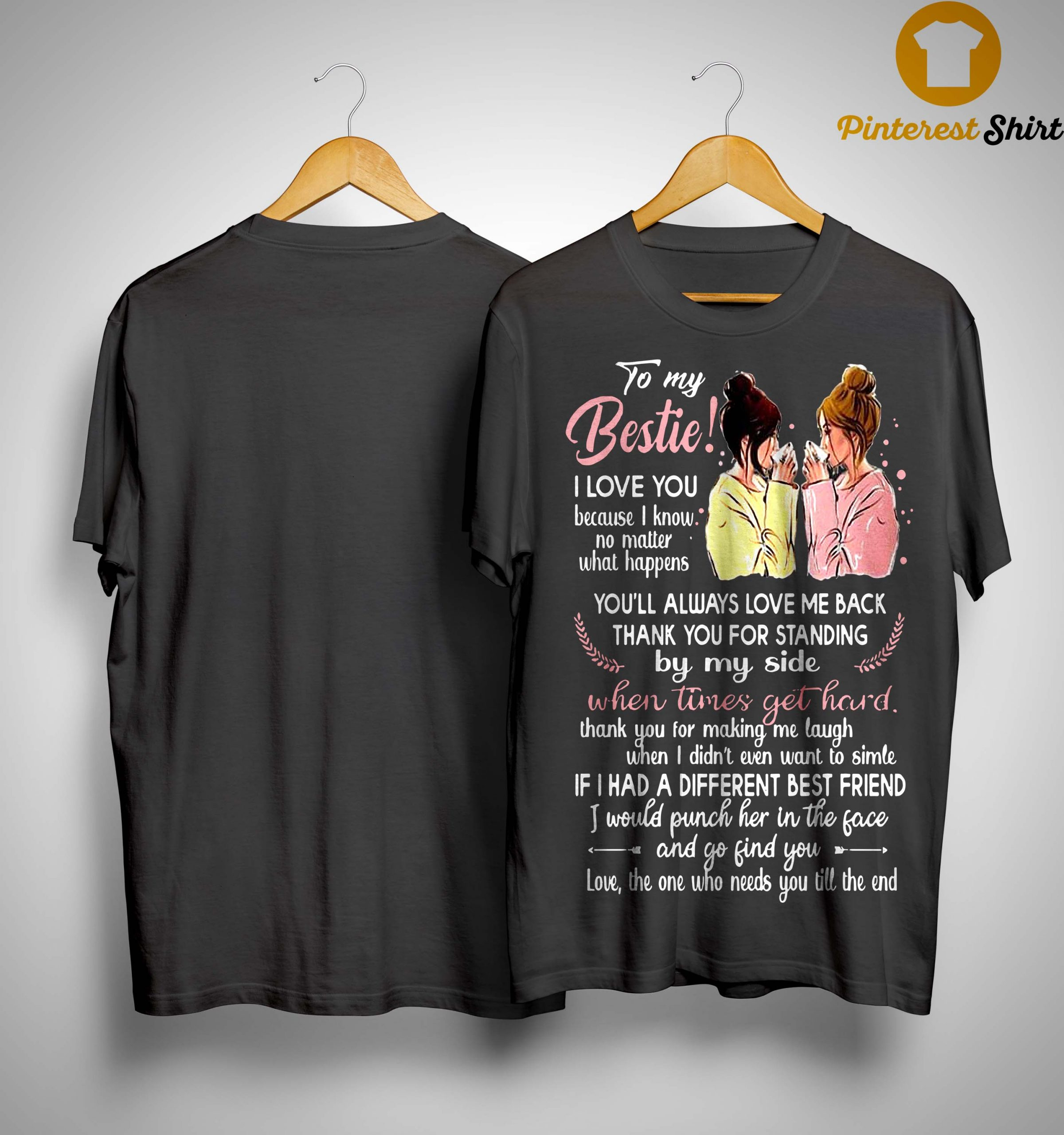 To My Bestie I Love You Because I Know No Matter What Happen Shirt
