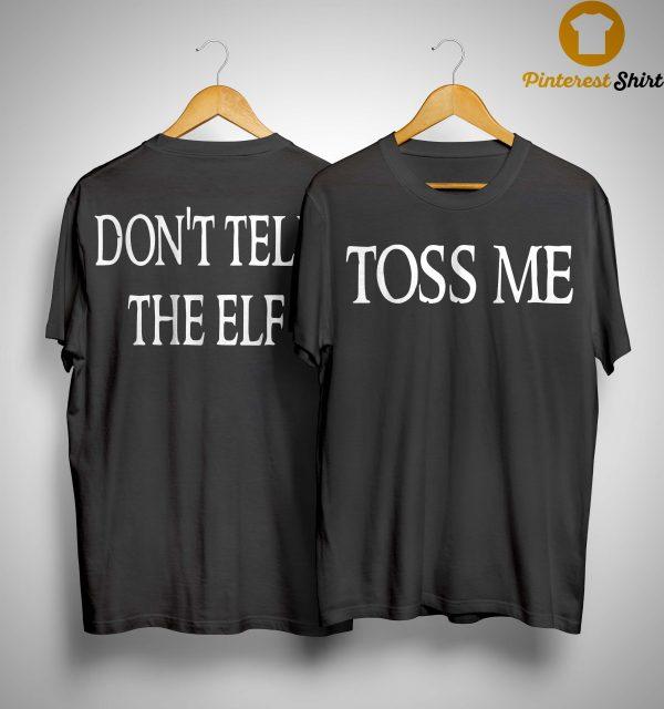 Toss Me Don't Tell The Elf Shirt