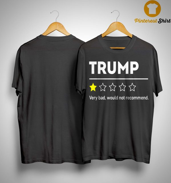 Trump Very Bad Would Not Recommend Shirt