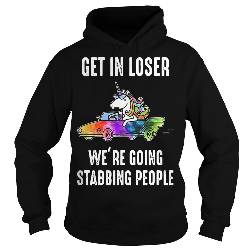 Unicorn Get In Loser We're Going Stabbing People Hoodie