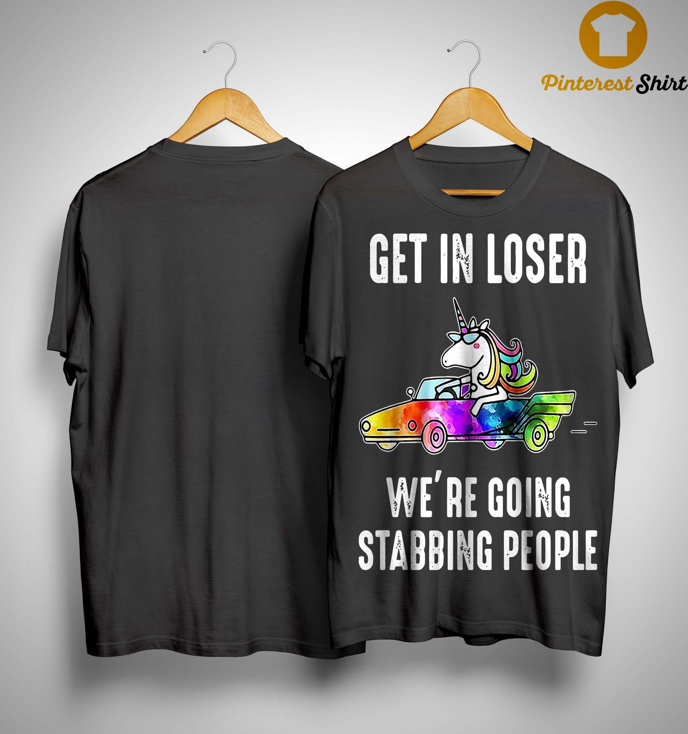 Unicorn Get In Loser We're Going Stabbing People Shirt
