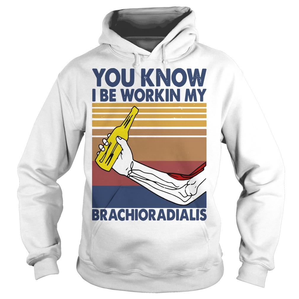 Vintage You Know I Be Workin My Brachioradialis Hoodie