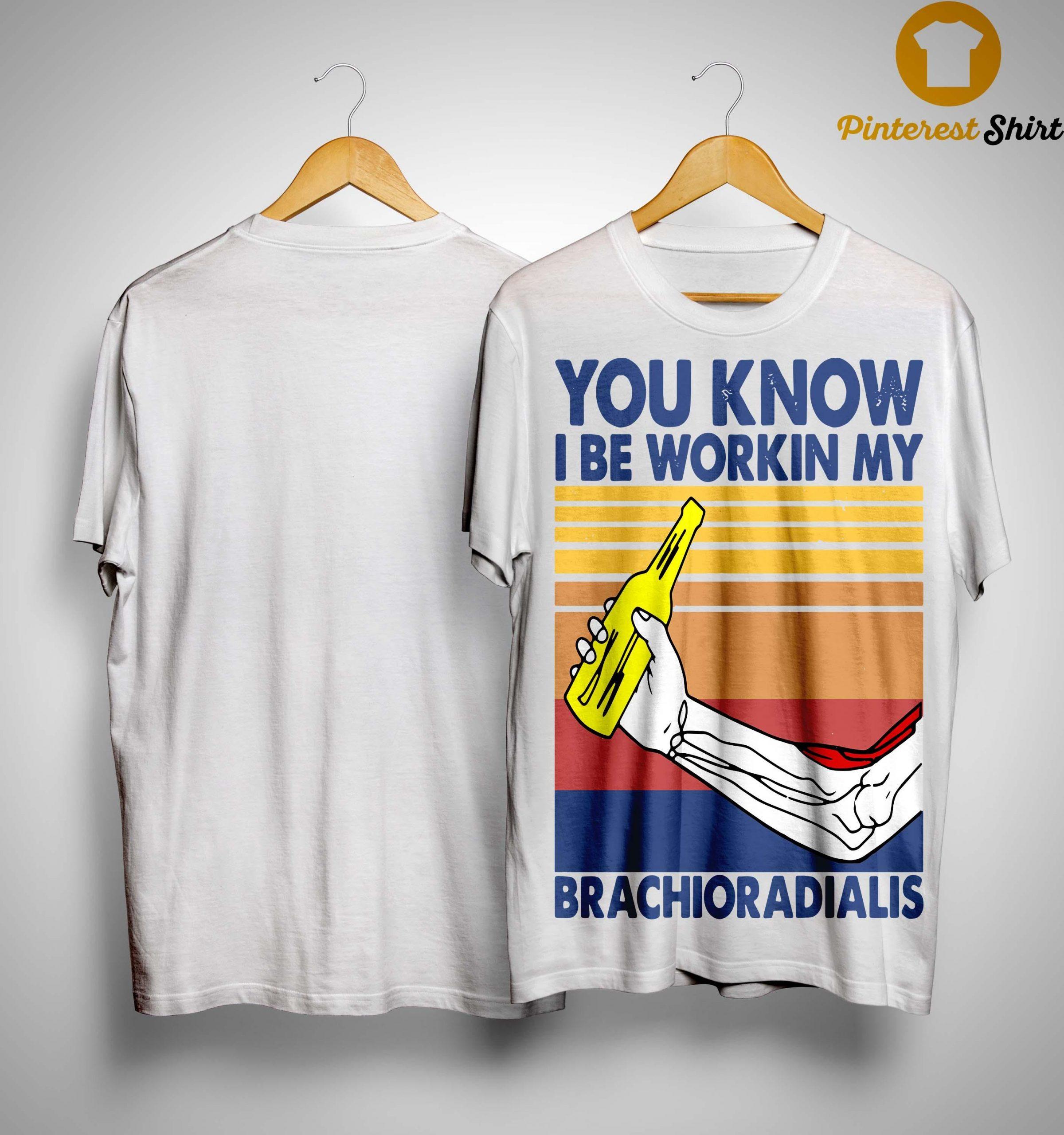 Vintage You Know I Be Workin My Brachioradialis Shirt