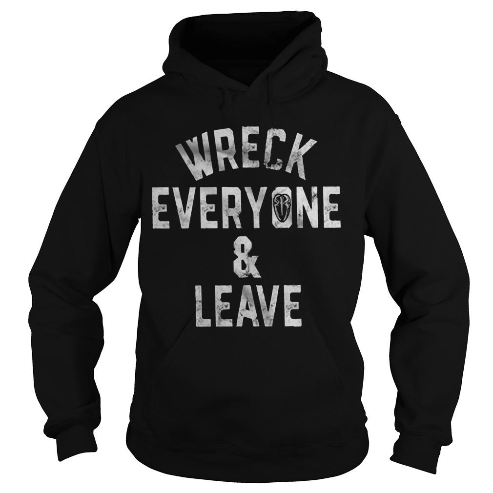 Wreck Everyone And Leave Roman Reigns T Hoodie