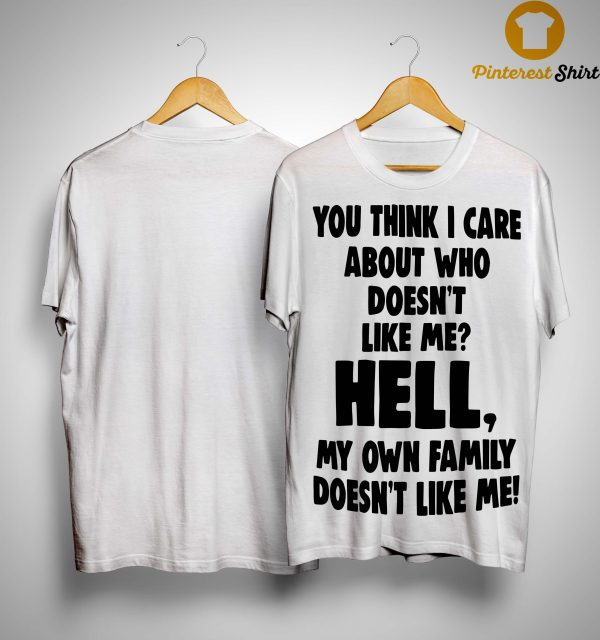 You Think I Care About Who Doesn't Like Me Hell Shirt