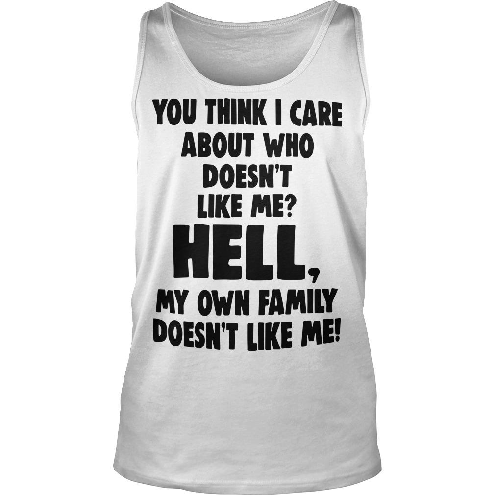 You Think I Care About Who Doesn't Like Me Hell Tank Top