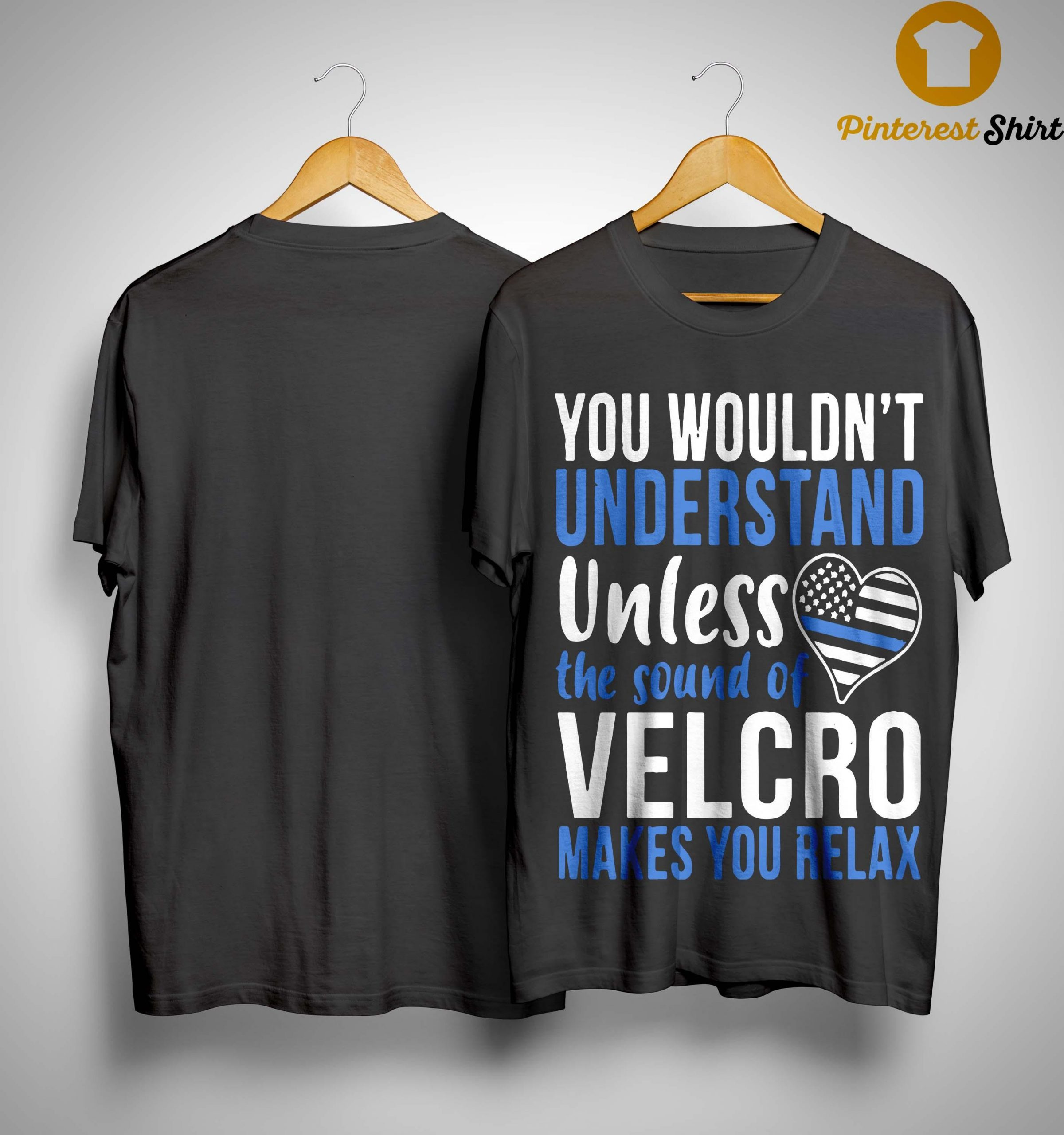 You Wouldn't Understand Unless The Sound Of Velcro Makes You Relax Shirt