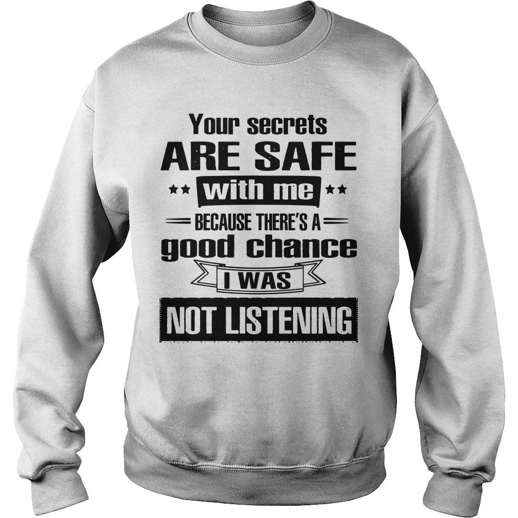 Your Secrets Are Safe With Me Because There's A Good Chance Sweater