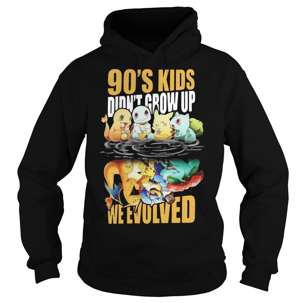 90's Kids Didn't Grow Up We Evolved Hoodie