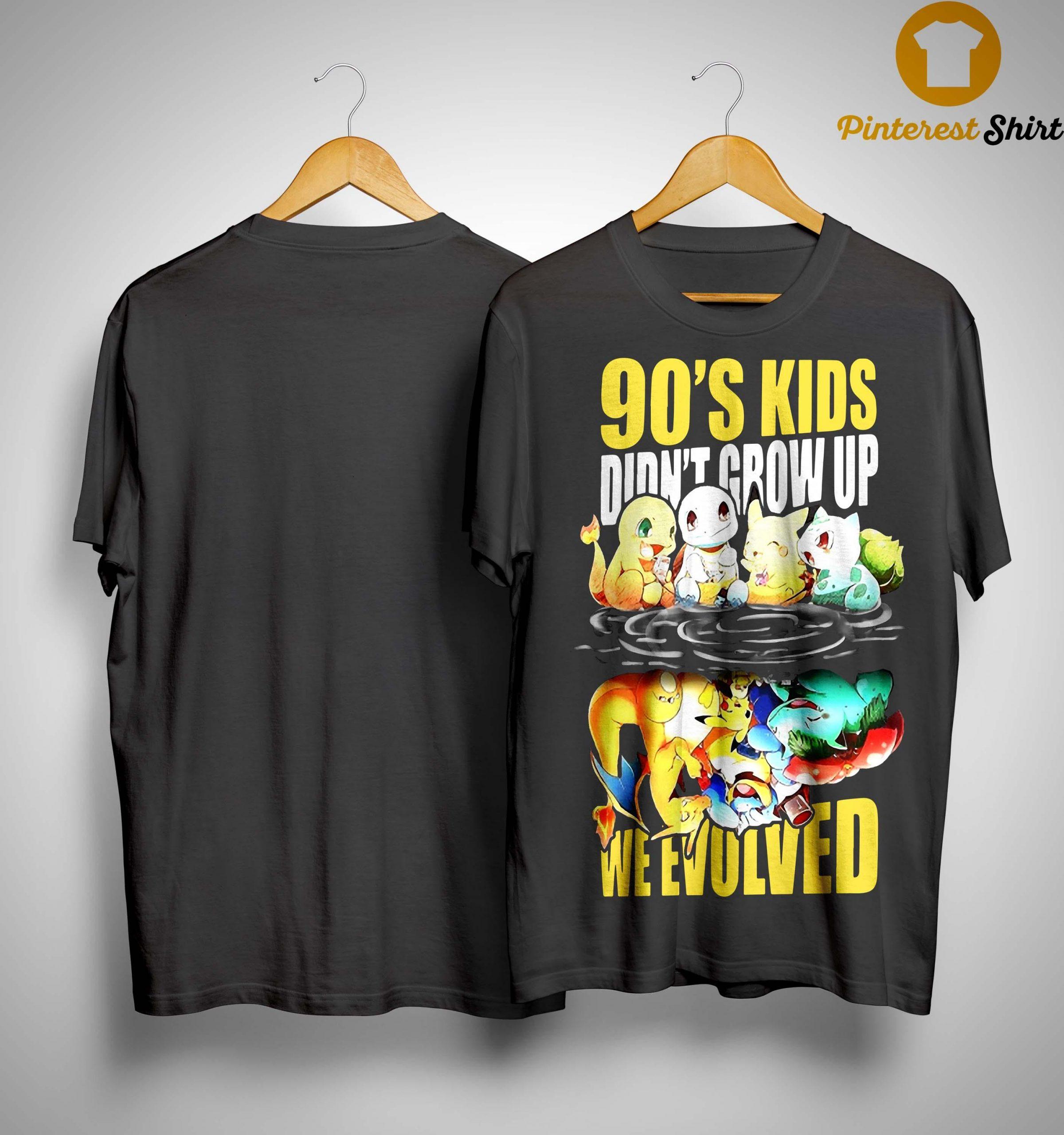 90's Kids Didn't Grow Up We Evolved Shirt