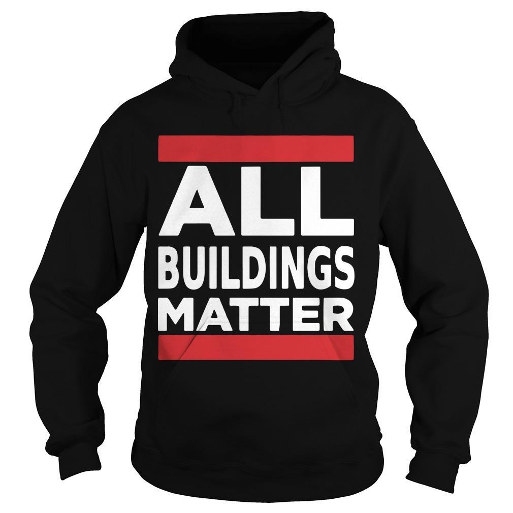 All Buildings Matter T Hoodie