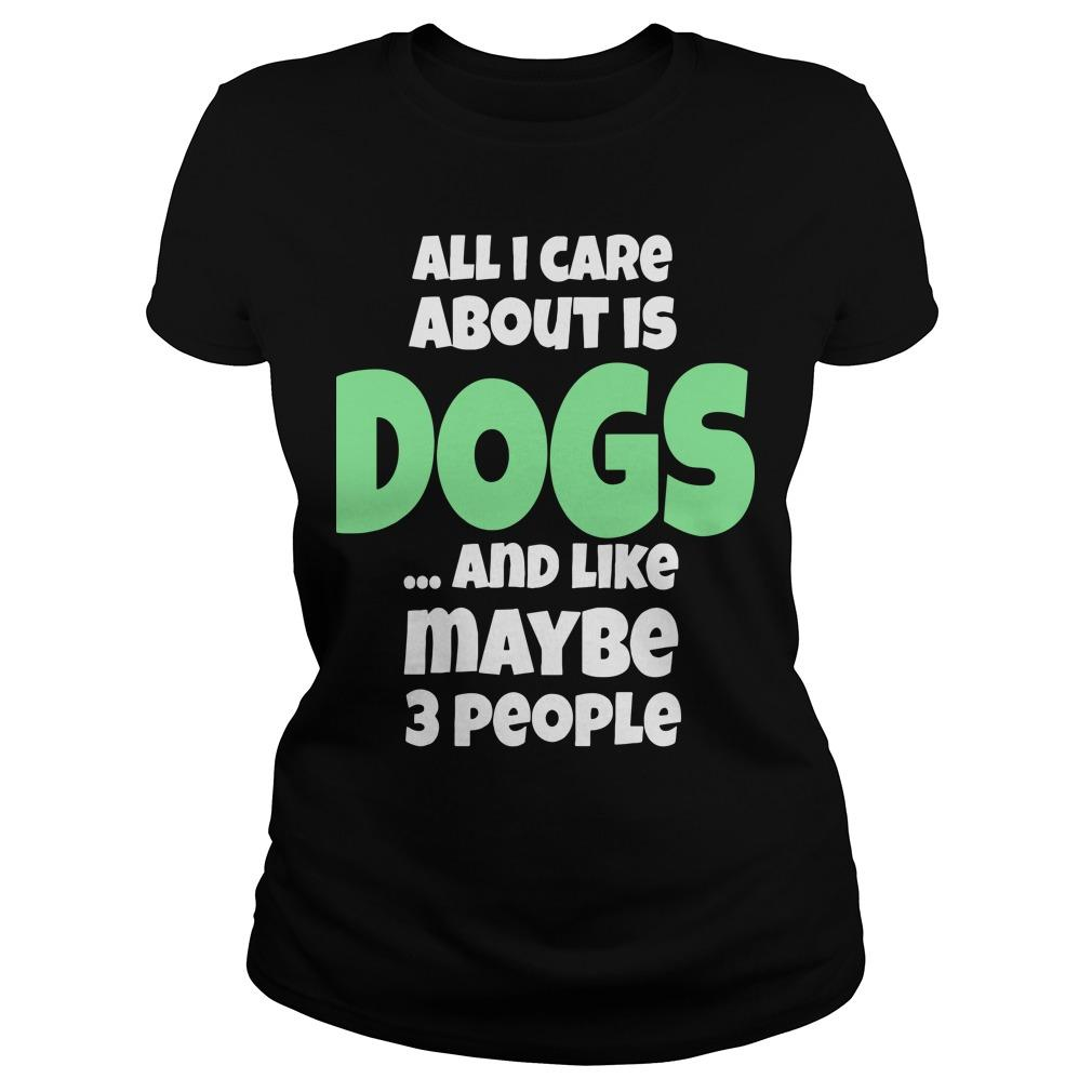 All I Care About Is Dogs And Like Maybe 3 People Longsleeve