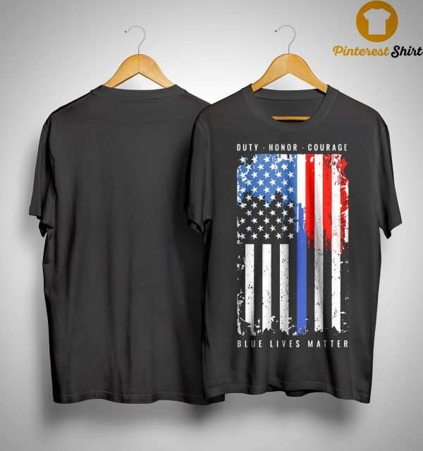 American Flag Duty Honor Courage Blue Lives Matter Shirt