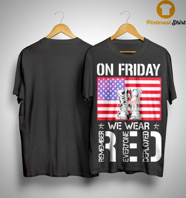 American Flag On Friday Wear Red Remember Everyone Deployed Shirt