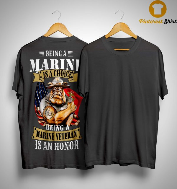 Being A Marine Is A Choice Being A Marine Veteran Is An Honor Shirt