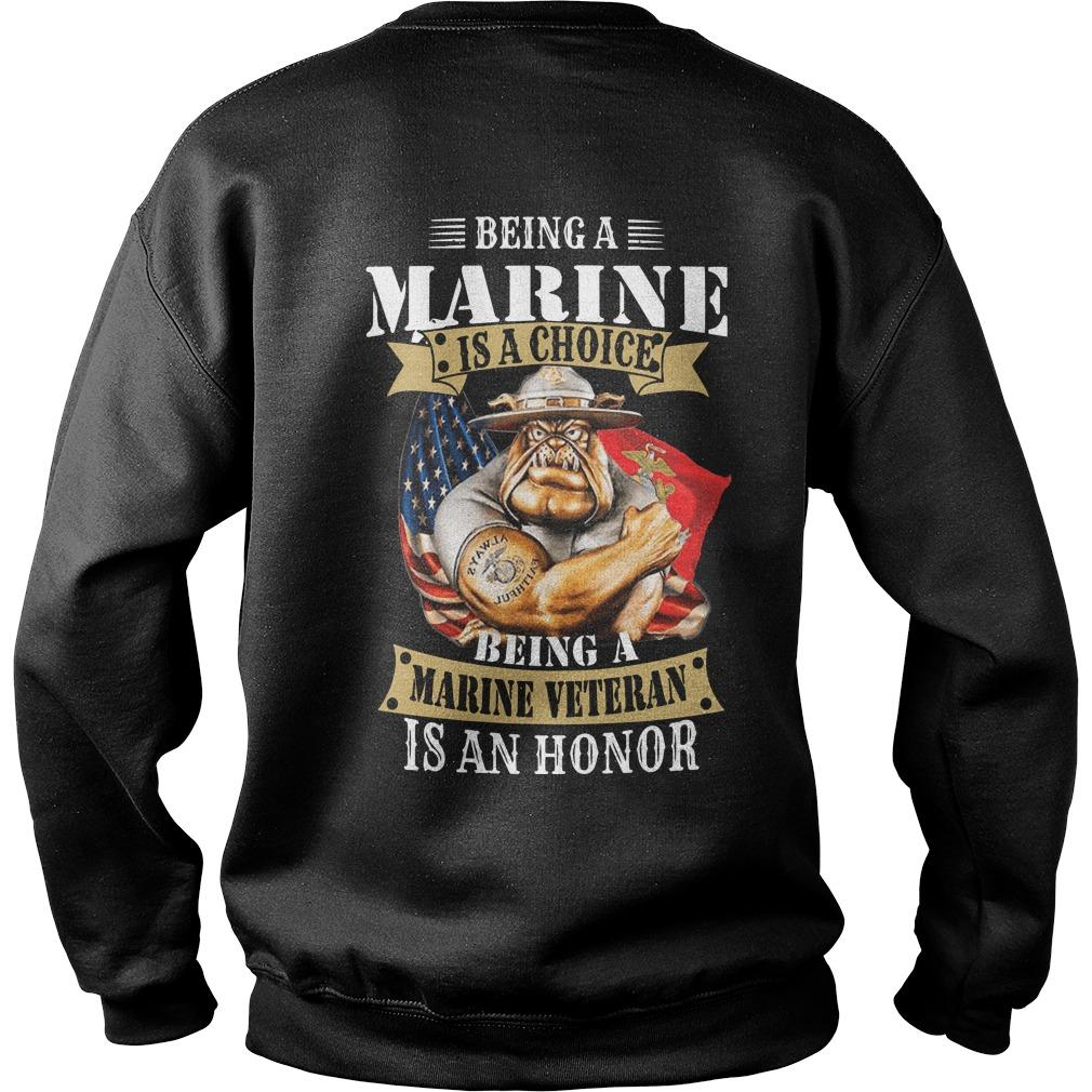 Being A Marine Is A Choice Being A Marine Veteran Is An Honor Sweater