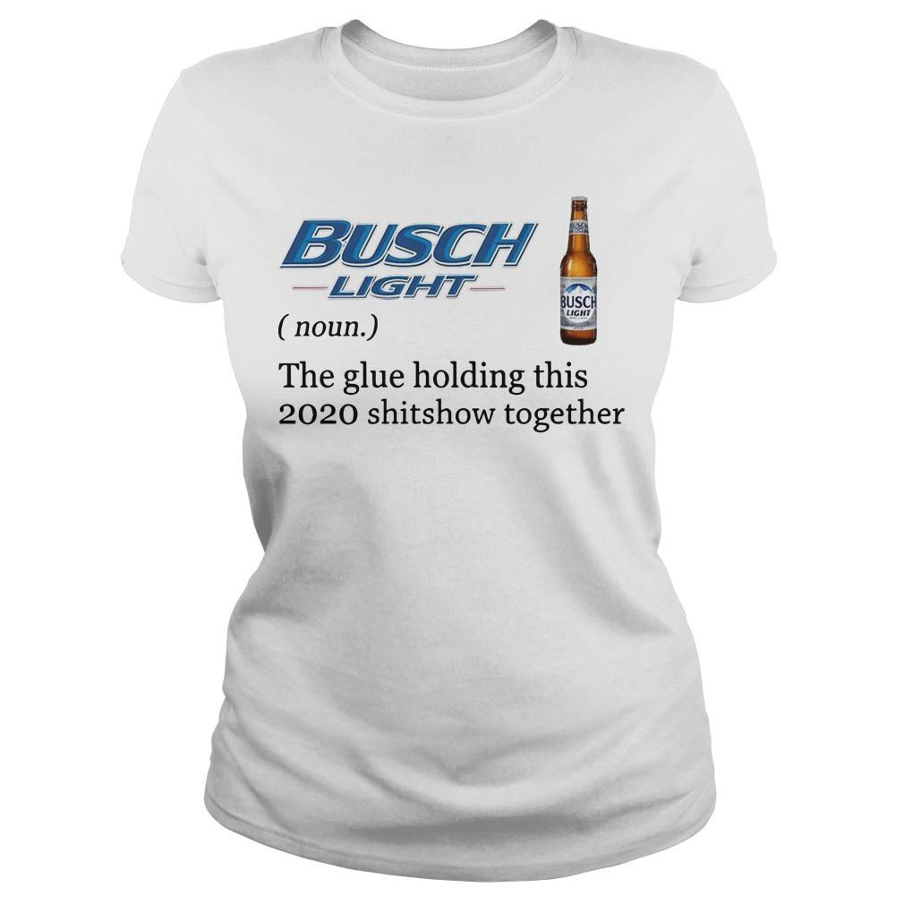 Busch Light The Glue Holding This 2020 Shitshow Together Longsleeve