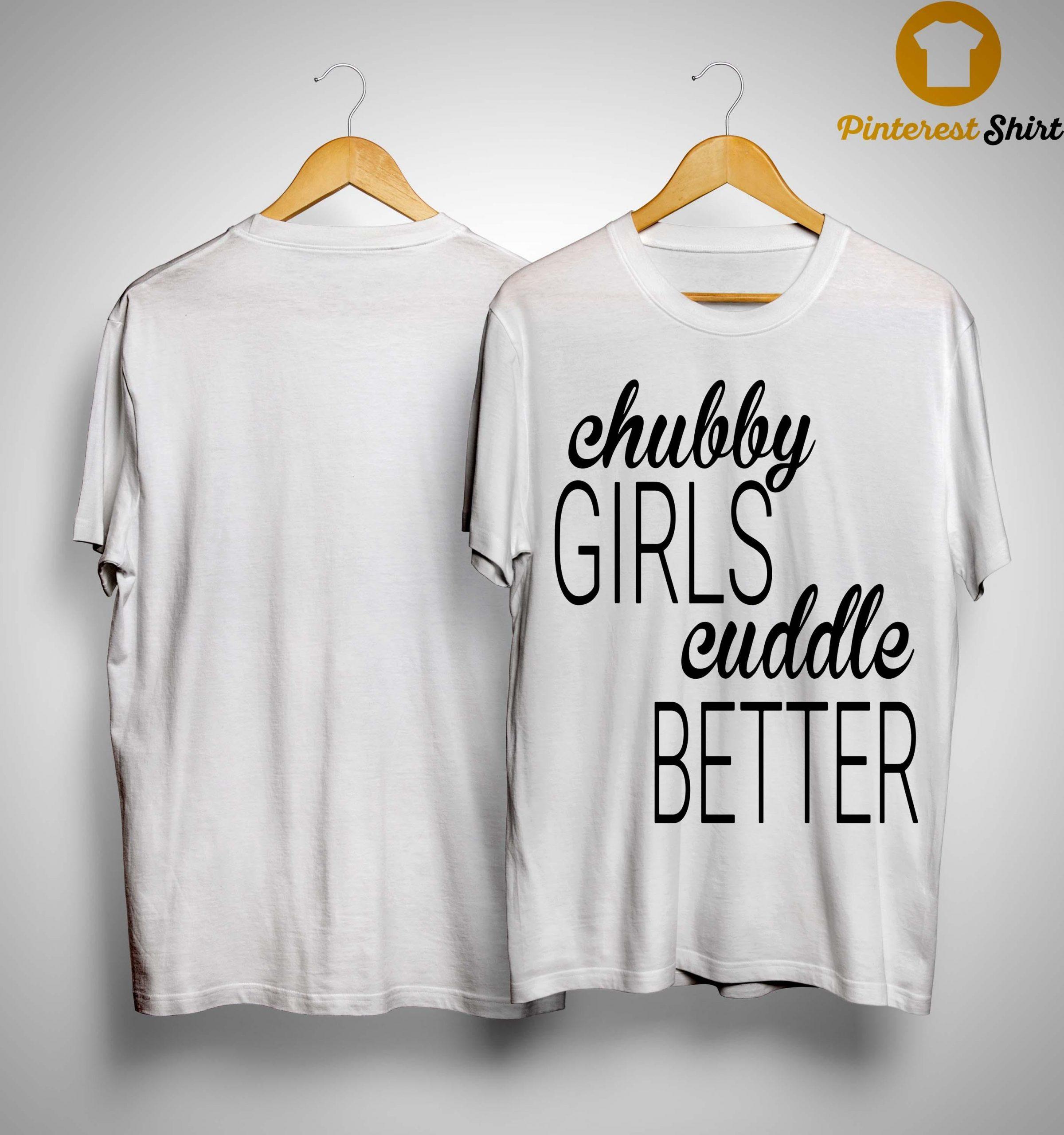 Chubby Girls Cuddle Better Shirt