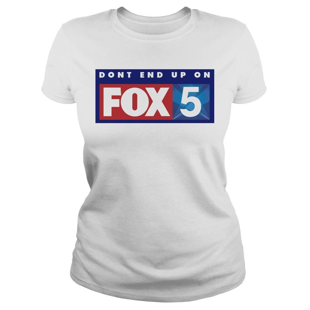 Don't End Up On Fox 5 Longsleeve