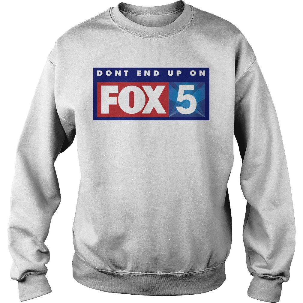 Don't End Up On Fox 5 Sweater