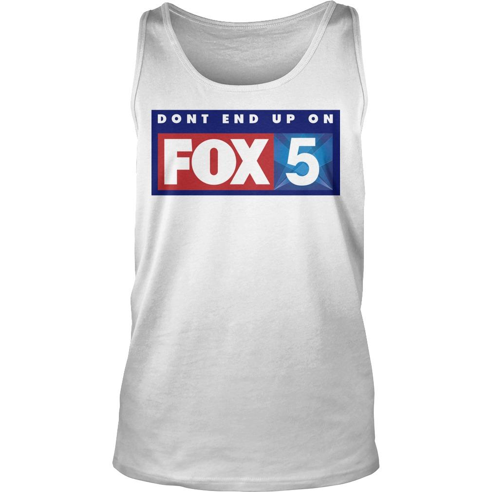 Don't End Up On Fox 5 Tank Top
