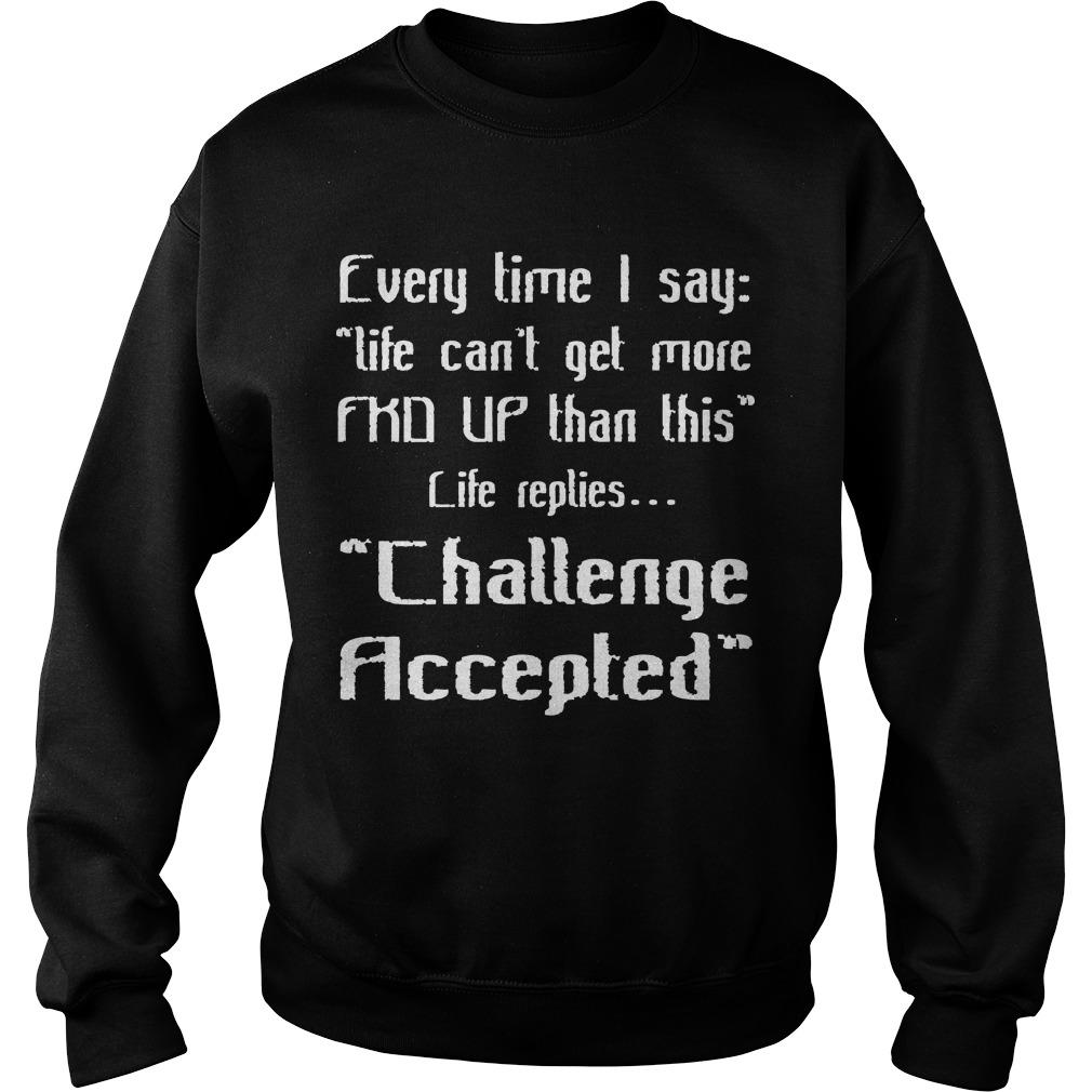 Every Time I Say Life Can't Get More Fkd Up Than This Sweater