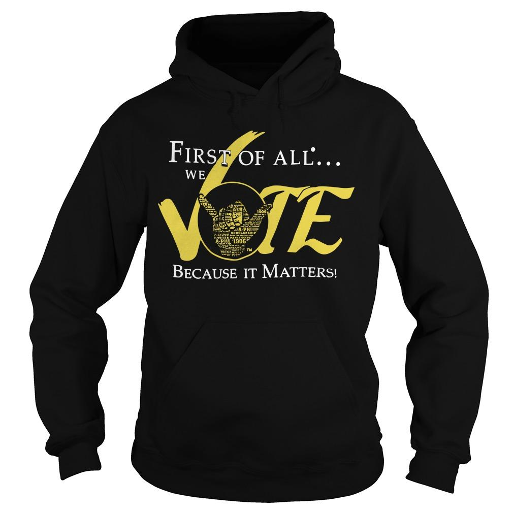 First Of All We Vote Because It Matters Hoodie