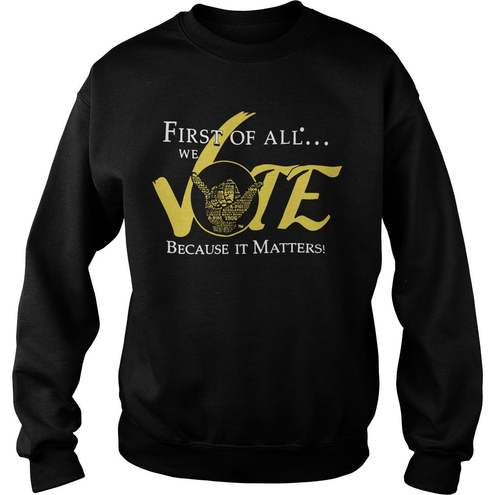 First Of All We Vote Because It Matters Sweater