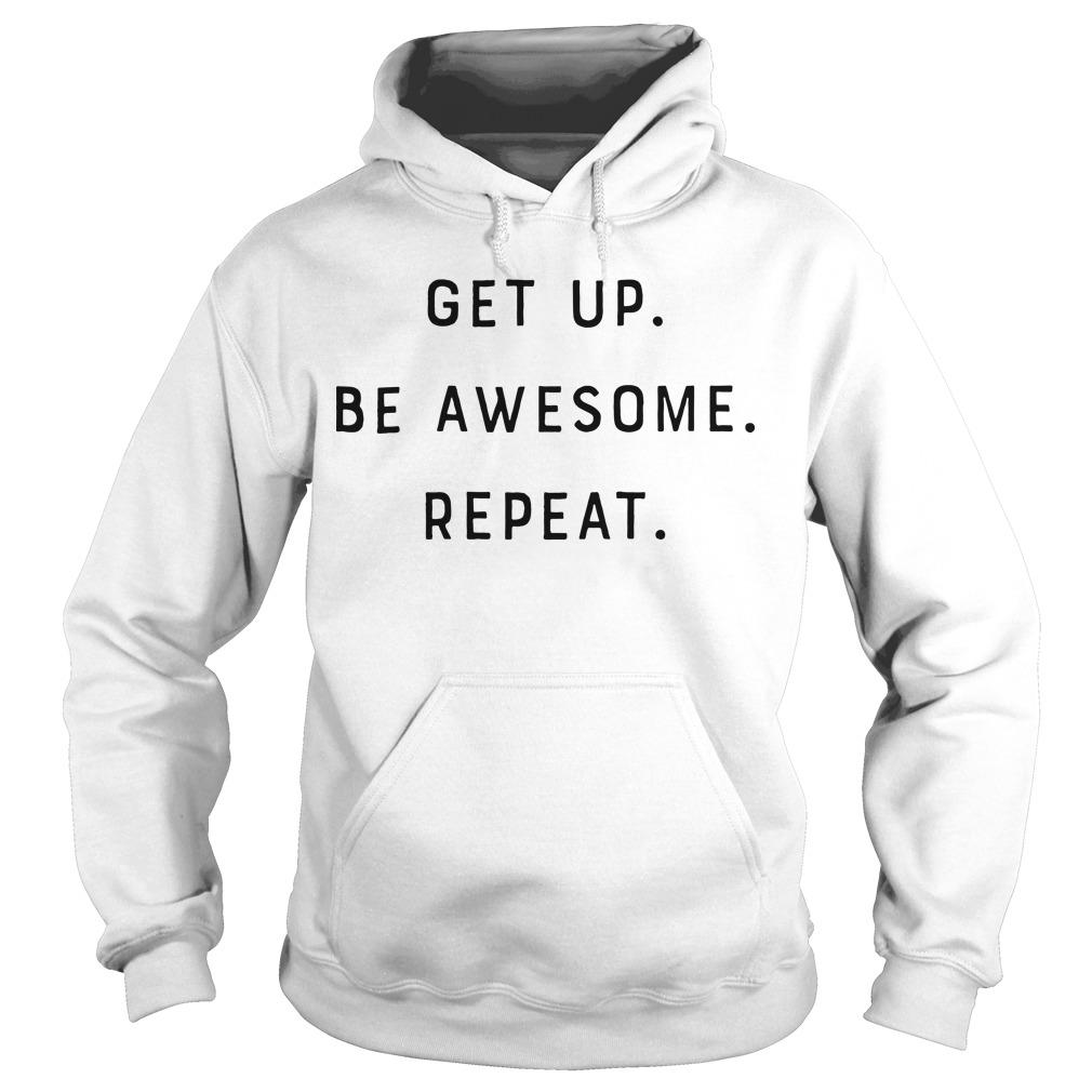 Get Up Be Awesome Repeat Hoodie