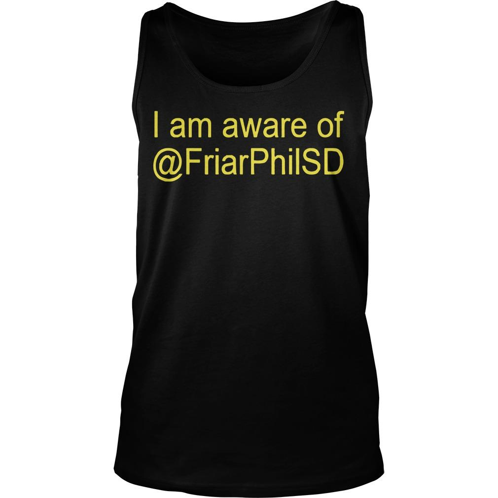 I Am Aware Of FriarPhilSD Tank Top