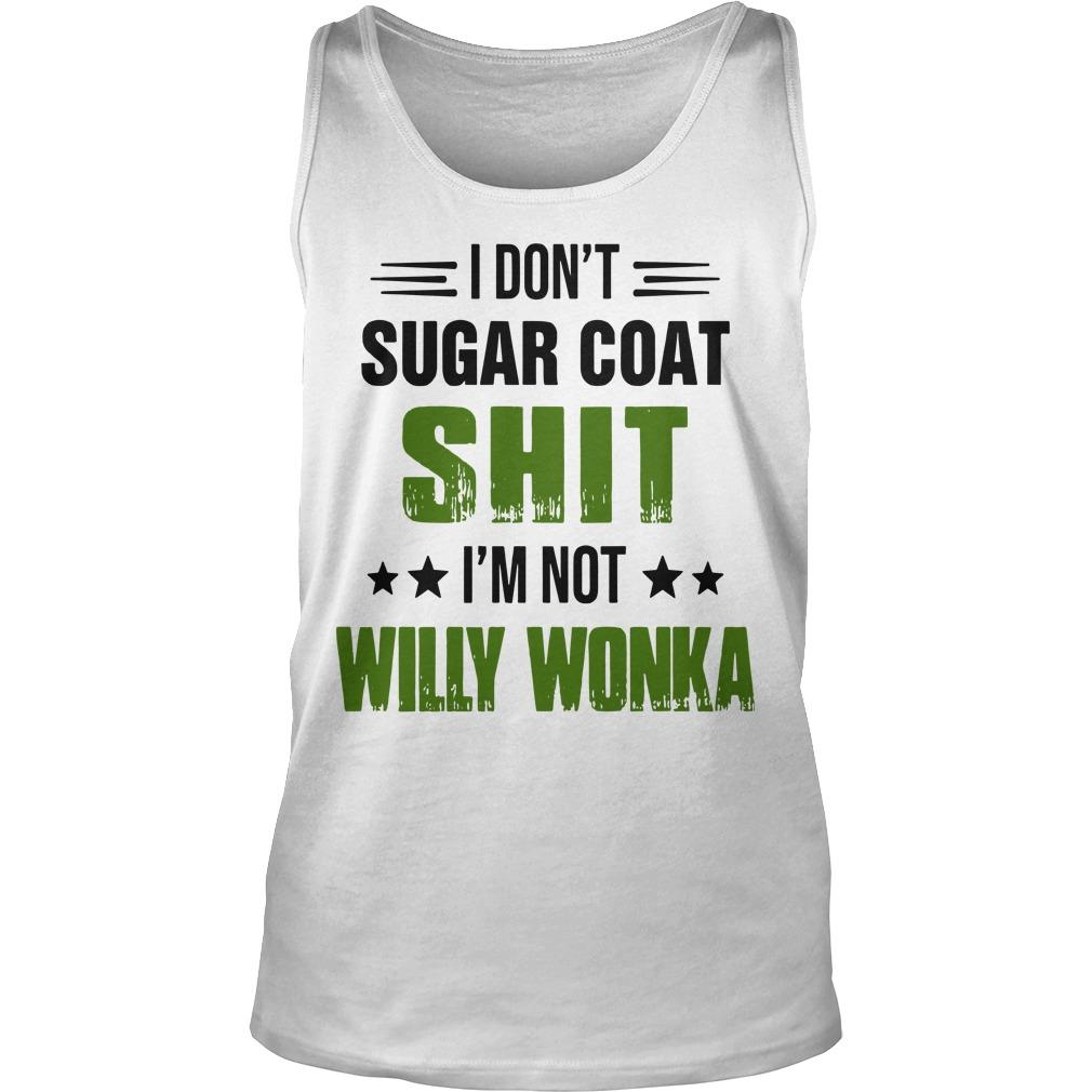 I Don't Sugar Coat Shit I'm Not Willy Wonka Tank Top
