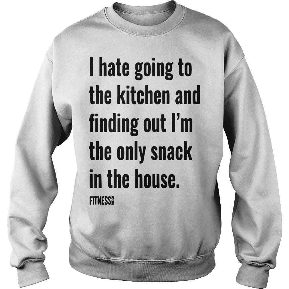 I Hate Going To The Kitchen And Finding Out I'm The Only Snack Sweater
