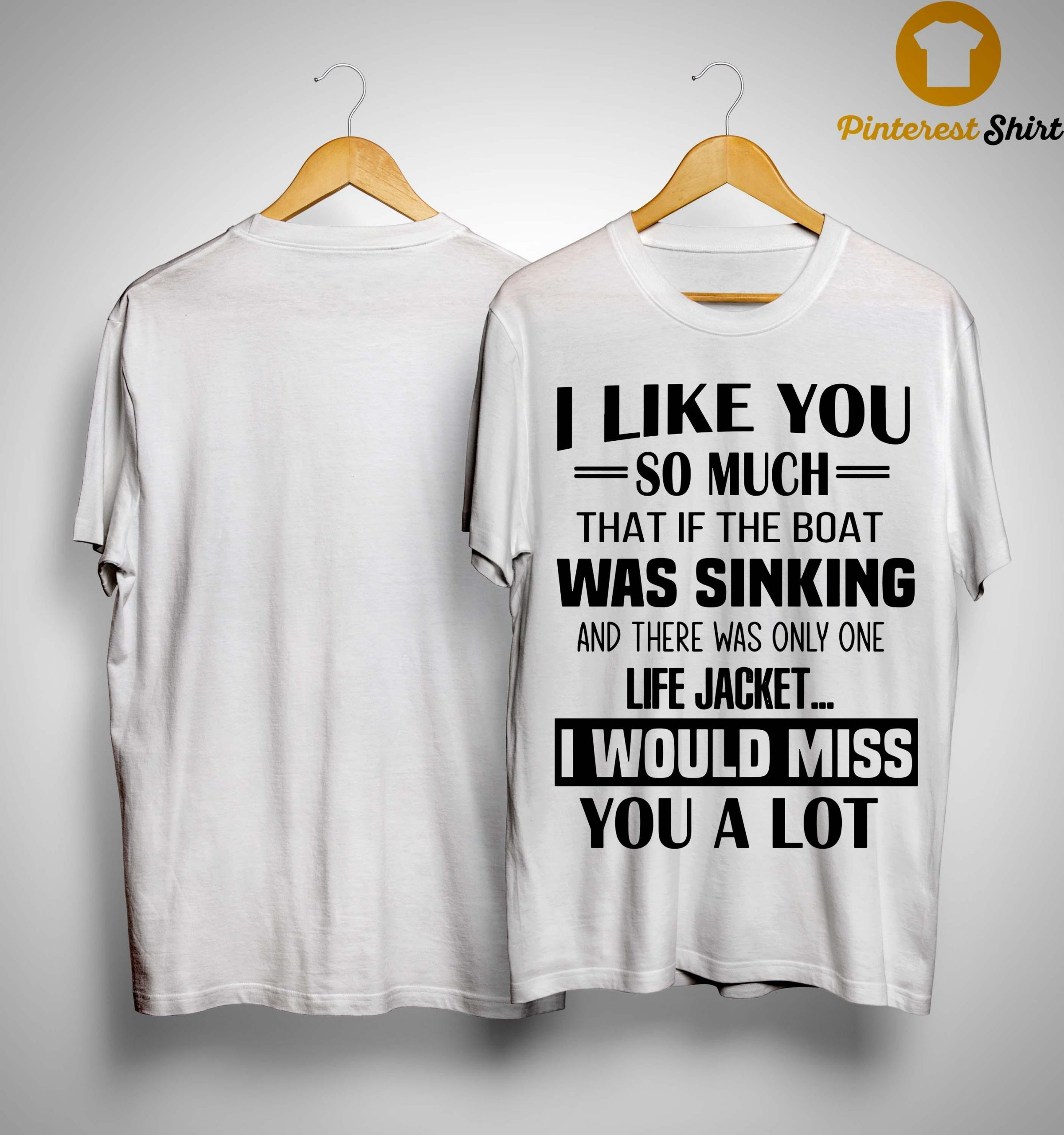 I Like You So Much That If The Boat Was Sinking And There Was Only One Life Jacket Shirt